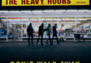 "The Heavy Hours share debut single ""Don't Walk Away"" co-written by Dan Auerbach and Simone Felice"