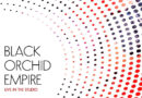 BLACK ORCHID EMPIRE Announce 'Live In The Studio' EP – Out April 16th